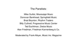 The Panelists: Mike Guillot,  Mississippi  Music Donovan  Bankhead,  Springfield Music