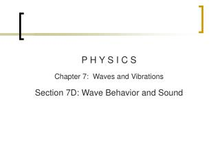 P H Y S I C S Chapter  7:  Waves and Vibrations Section  7D : Wave Behavior and Sound