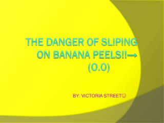 THE DANGER OF SLIPING  ON  BANANA PEELS!! → (O.0)