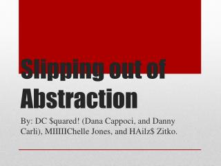 Slipping out of Abstraction