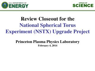 Review Closeout for the National Spherical Torus  Experiment (NSTX) Upgrade Project