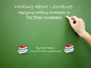 Writing About Literature: Applying writing strategies to  The Three Musketeers