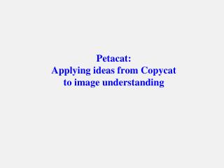 Petacat :   Applying ideas from Copycat  to image understanding
