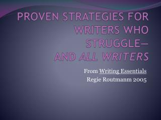 PROVEN STRATEGIES FOR WRITERS WHO STRUGGLE— AND  ALL WRITERS
