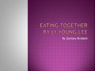 Eating Together  by Li-Young Lee