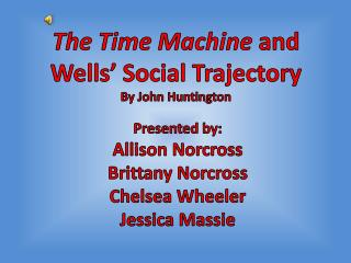 The Time Machine and Wells' Social Trajectory By John Huntington