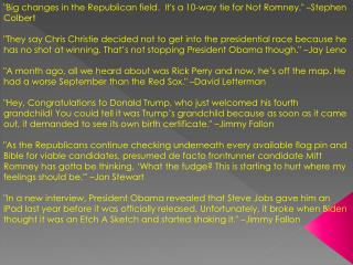 """Big changes in the Republican field.  It's a 10-way tie for Not Romney."" –Stephen Colbert"