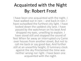 robert frost acquainted with the night The night can either be a friend to the content, or a foe to the lonely robert frost's acquainted with the night is a beautiful poem of a lonely man and his.