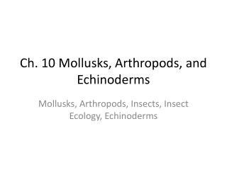 Ch. 10 Mollusks, Arthropods, and Echinoderms