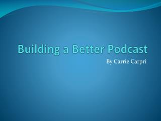 Building a Better Podcast