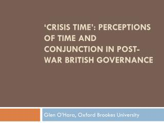 'Crisis Time': Perceptions of Time and Conjunction in Post-War British Governance