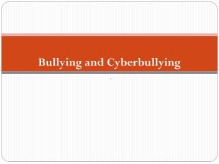 Bullying and  Cyberbullying -