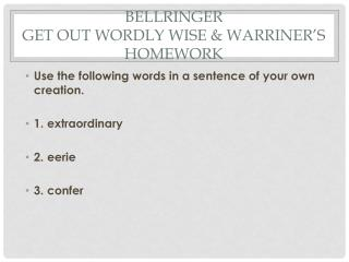 Bellringer Get out  wordly  wise &  warriner's  homework