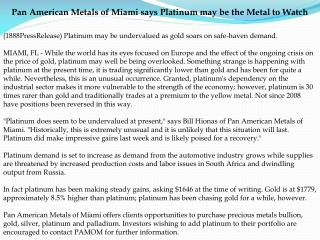 Pan American Metals of Miami says Platinum may be the Metal