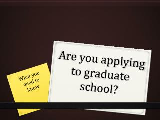 Are you applying to graduate school?