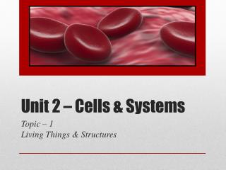 Unit 2 – Cells & Systems