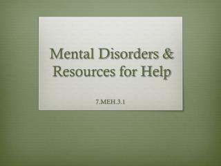 Mental Disorders &  Resources for Help