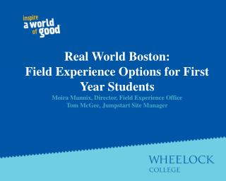 Family members will understand how field experiences enhance the academic program at Wheelock