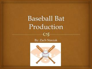 Baseball Bat Production