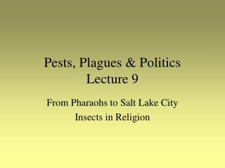 Pests, Plagues & Politics Lecture 9