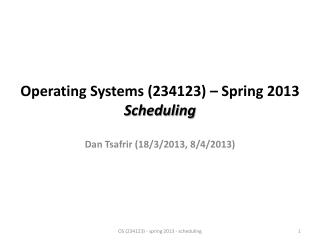 Operating Systems (234123) – Spring 2013 Scheduling