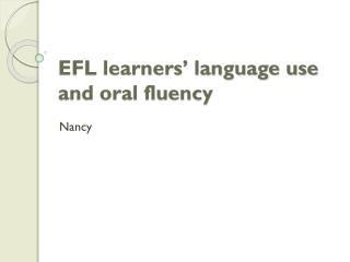 EFL learners' language use and oral fluency