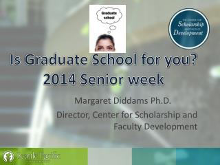 Is Graduate School for you? 2014 Senior week