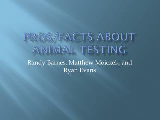 Pros/facts about animal testing