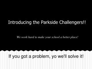 Introducing the Parkside Challengers!!