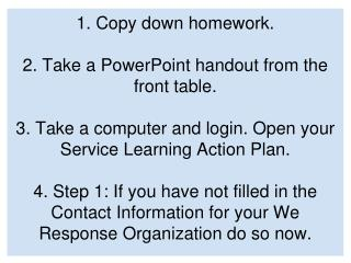 1. Copy down homework. 2. Take a PowerPoint handout from the front table.