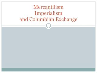Mercantilism  Imperialism and Columbian Exchange
