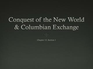 Conquest of the New World & Columbian Exchange