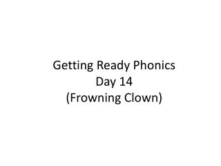 Getting Ready Phonics  Day  14 (Frowning Clown)