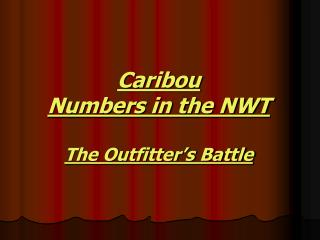 Caribou Numbers in the NWT The Outfitter's Battle