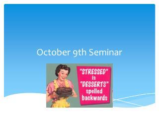 October 9 th Seminar