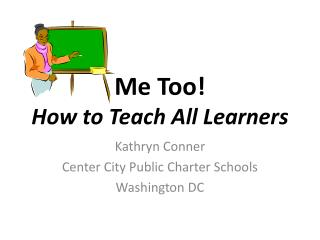 Me Too!  How to Teach All Learners