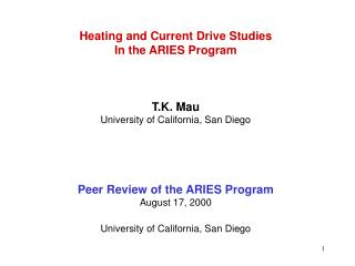 Heating and Current Drive Studies  In the ARIES Program T.K. Mau University of California, San Diego Peer Review of the