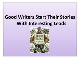 Good Writers Start Their Stories With Interesting Leads