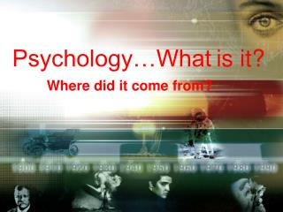 Psychology…What is it?