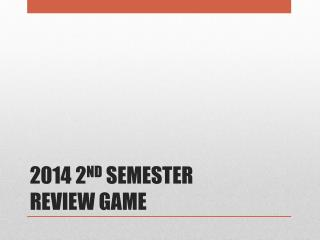 2014 2 ND  SEMESTER REVIEW GAME