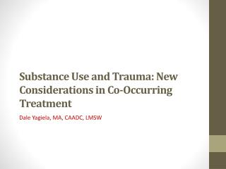 Substance Use and Trauma: New Considerations in Co-Occurring Treatment