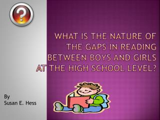 What is the Nature of the gaps in reading between boys and girls at the high school level?
