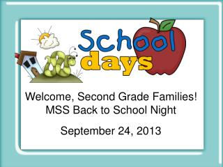 Welcome, Second Grade Families! MSS Back to School Night September 24, 2013
