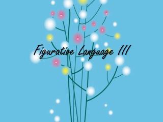 Figurative Language III