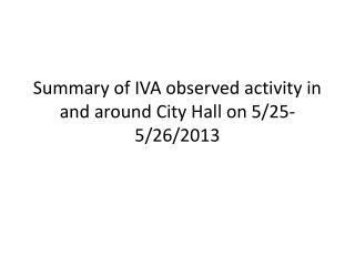 Summary of IVA observed activity in and around City Hall on 5/25-5/26/2013