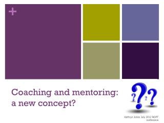 Coaching and mentoring: a new concept?