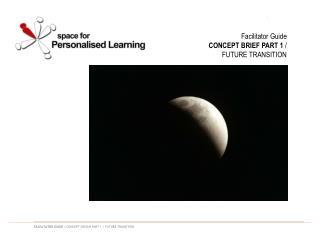 Facilitator Guide CONCEPT BRIEF PART 1 / FUTURE TRANSITION