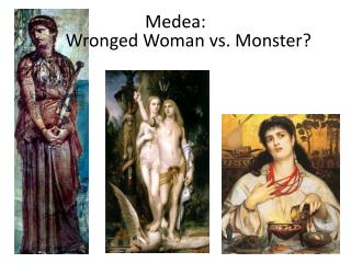 Medea :        Wronged Woman vs. Monster?