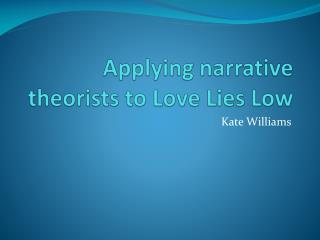 Applying narrative theorists to Love Lies Low