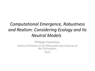 Computational Emergence,  Robustness  and  Realism :  Considering Ecology  and  Its Neutral Models